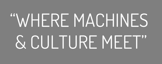 Where Machines and Culture Meet!